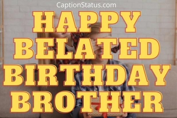 Happy Belated Birthday Brother