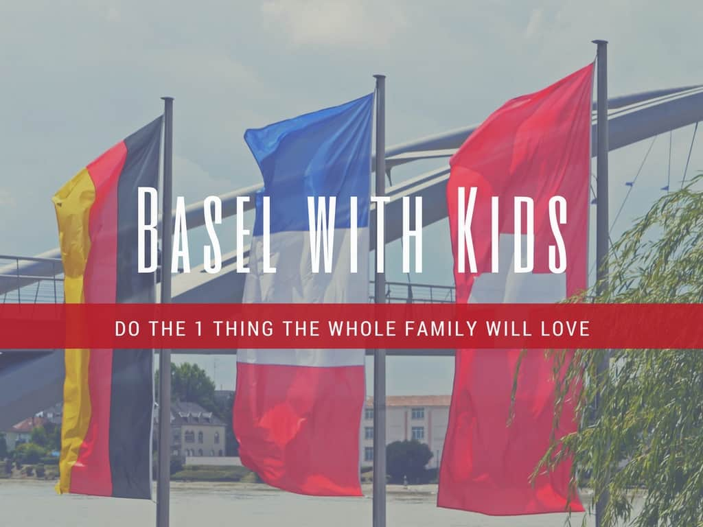 The 1 thing to do in Basel with Kids.