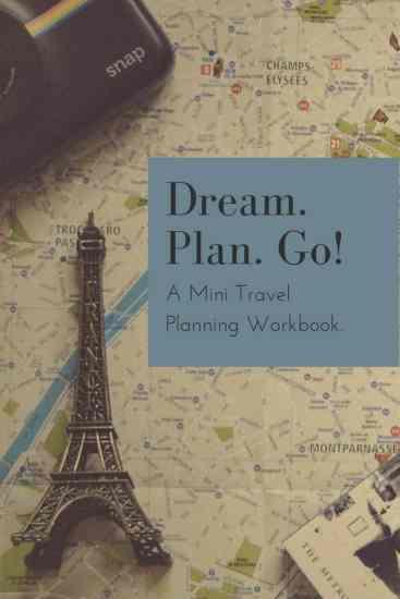 Dream. Plan. Go! A Travel Planning Workbook.