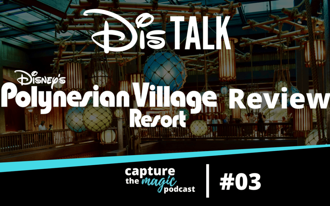 Ep 03: Our Review of Disney's Polynesian Resort