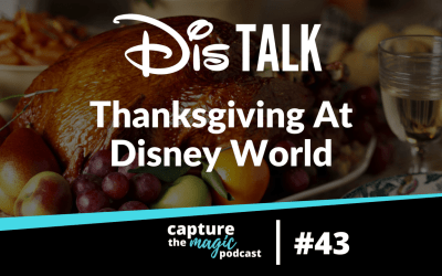 Ep 43: Dis Talk – Celebrating Thanksgiving at Walt Disney World