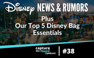 Ep 38: Disney World News, Rumors, & Top 5 Park Bag Essentials