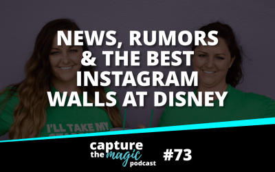 Ep 73: Disney World News, Rumors + Best Instagram Spots