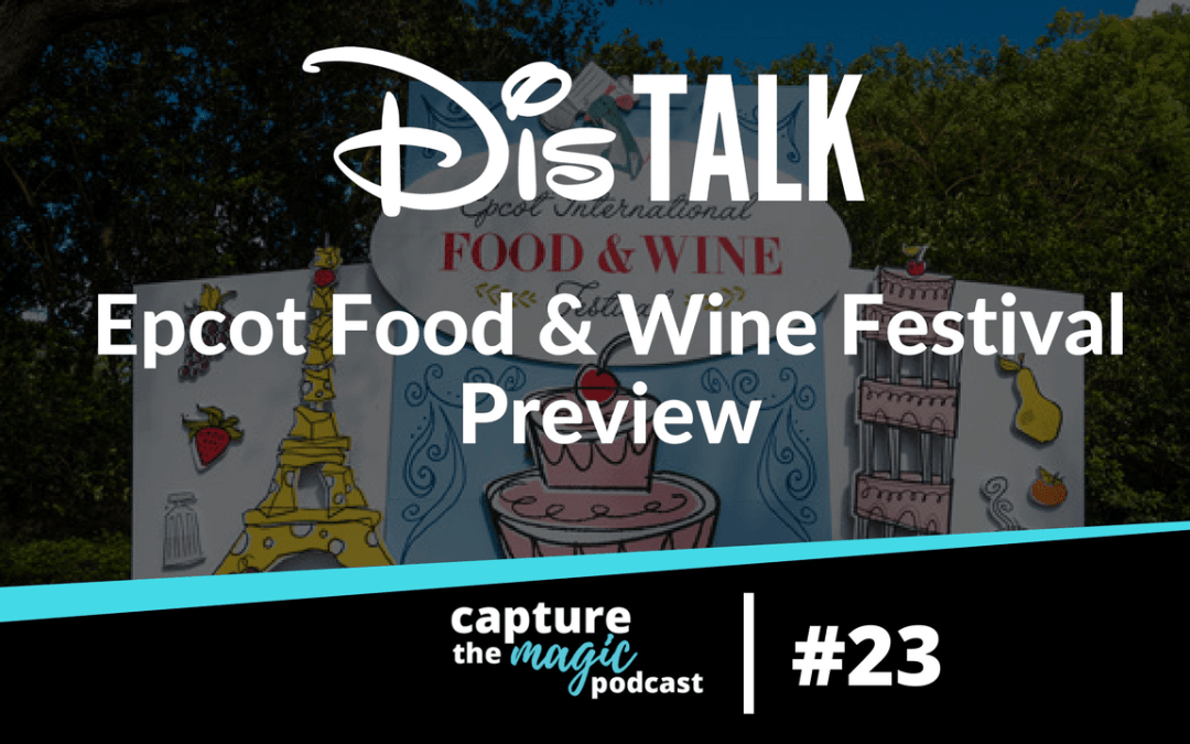 Ep 23: Dis Talk – Epcot Food and Wine Festival Preview