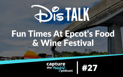 Ep 27: Fun Times at EPCOT Food and Wine Festival