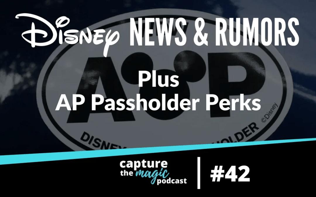 Ep 42: Disney World News, Rumors & Annual Passholder Perks