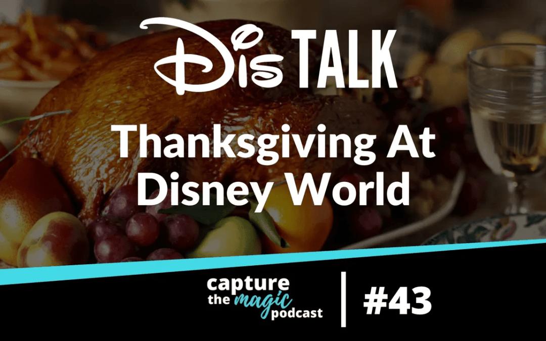 Ep 43: Dis Talk – Celebrating Thanksgiving at Walt Disney World
