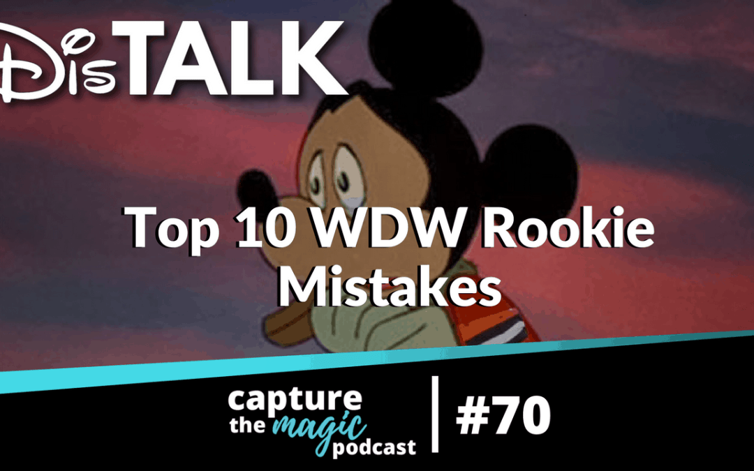 Ep 70: Dis Talk – Top 10 Disney World Rookie Mistakes