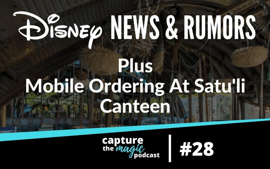 Ep 28: Disney World News, Rumors, & Mobile Ordering at Satu'li Canteen