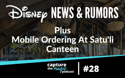 Ep 28: Disney World News, Rumors, & Mobile Ordering at Satu'li Canteen