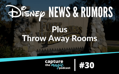 "Ep 30: Disney World News, Rumors & ""Throw Away"" Rooms?"