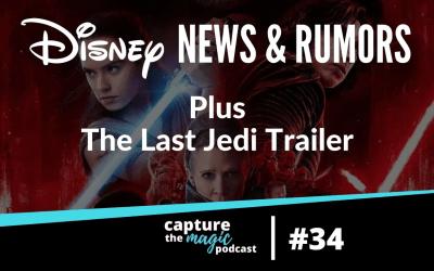 Ep 34: Disney World News, Rumors, & The Last Jedi Trailer