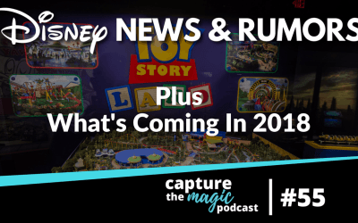 Ep 55: A Little Disney World News + What's Coming in 2018