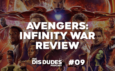 The Dis Dudes – Ep 09: Our Avengers: Infinity War Review