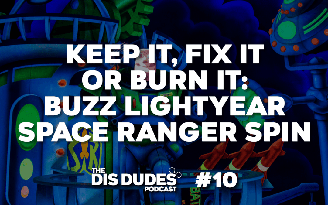 The Dis Dudes – Ep 10: Keep It, Fix It, Or Burn It: Buzz Lightyear Space Ranger Spin