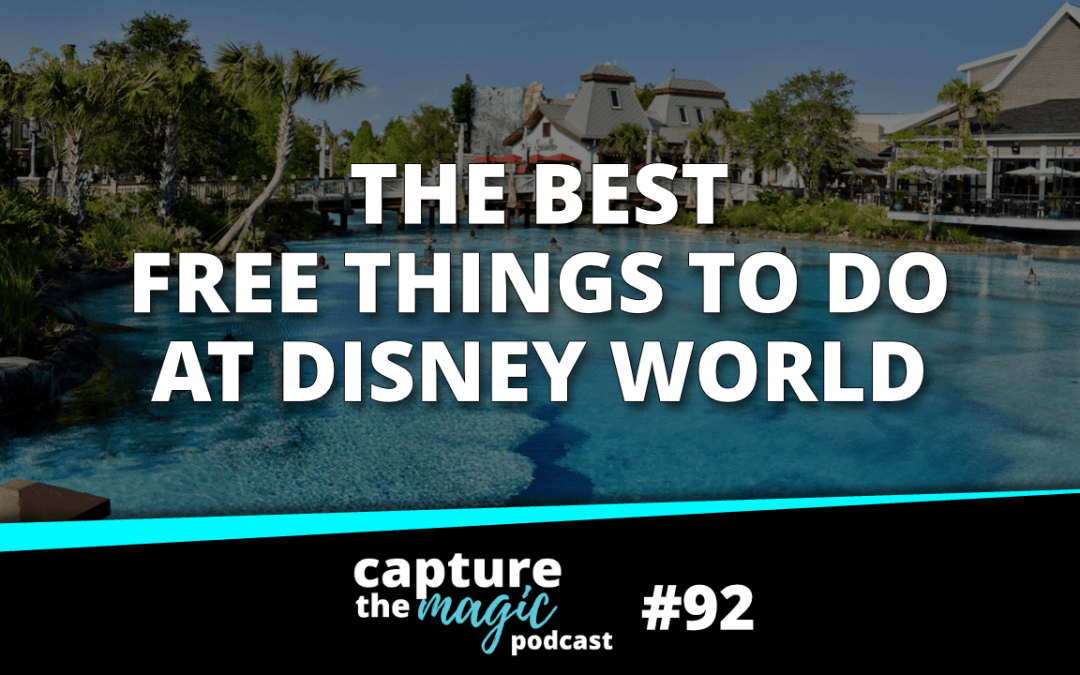 Ep 92: Free Things to Do at Walt Disney World