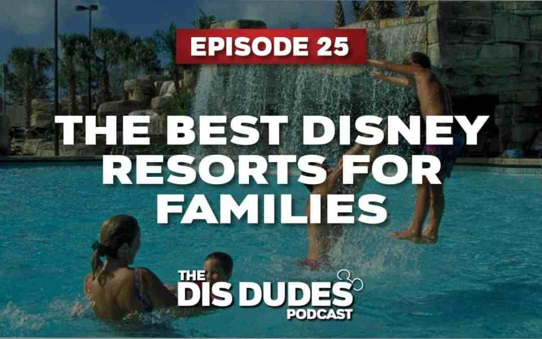 The Dis Dudes – Ep 25: The Best Disney Resorts For Families