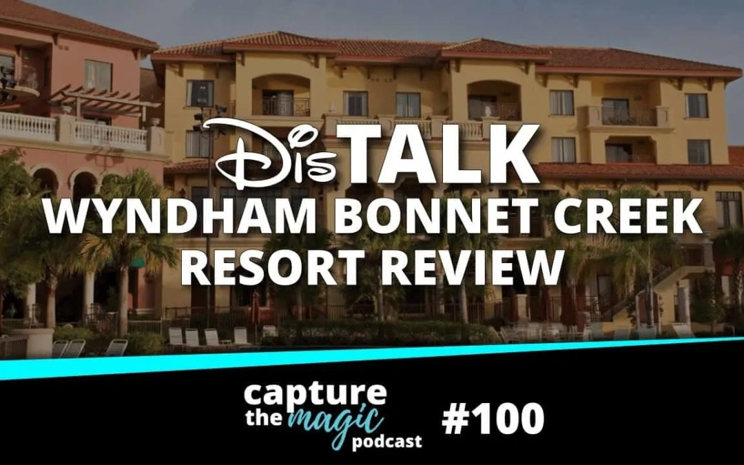Ep 100: Wyndham Bonnet Creek Resort Review