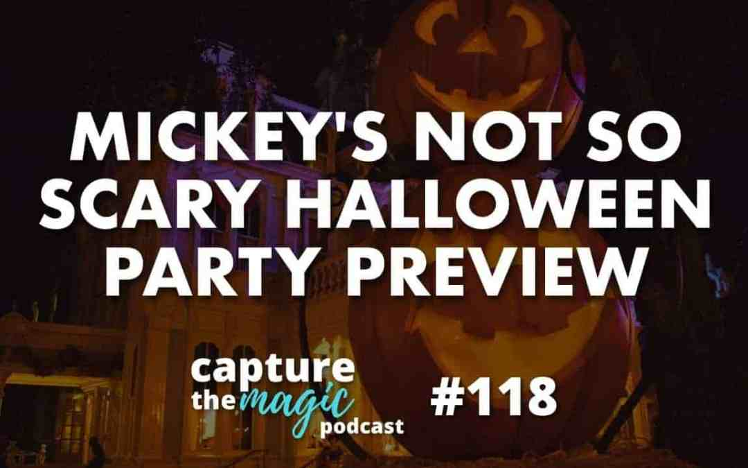 Ep 118: Mickey's Not So Scary Halloween Party 2018 Preview