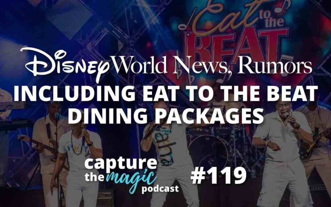 Ep 119: Disney World News + New Eat to the Beat Dining Packages