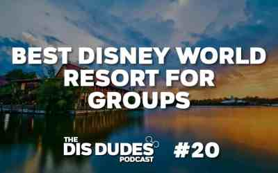 The Dis Dudes – Ep 20: The Best Disney Resort For Groups