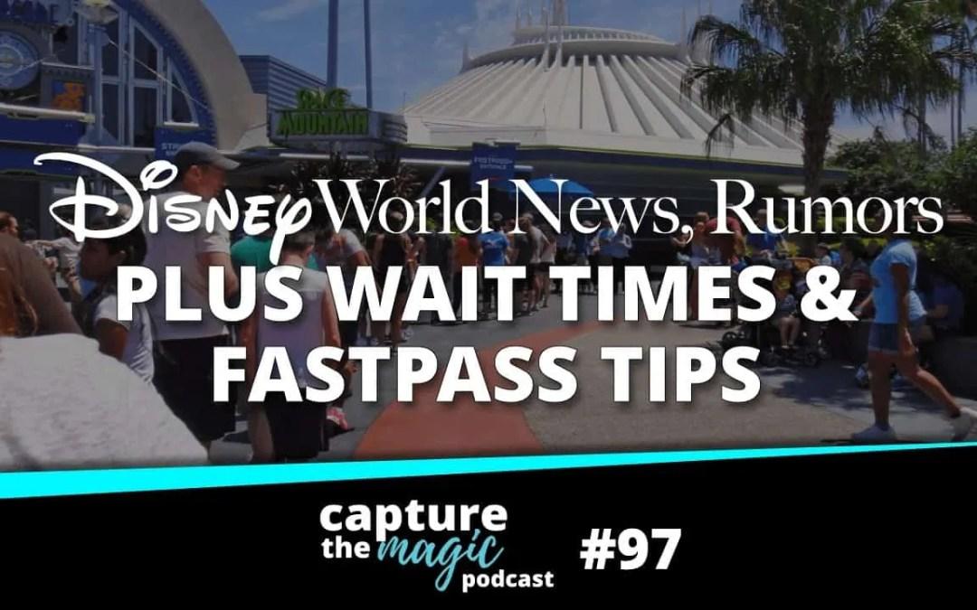 Ep 97: Disney World News + Fastpasses and Wait Time Tricks