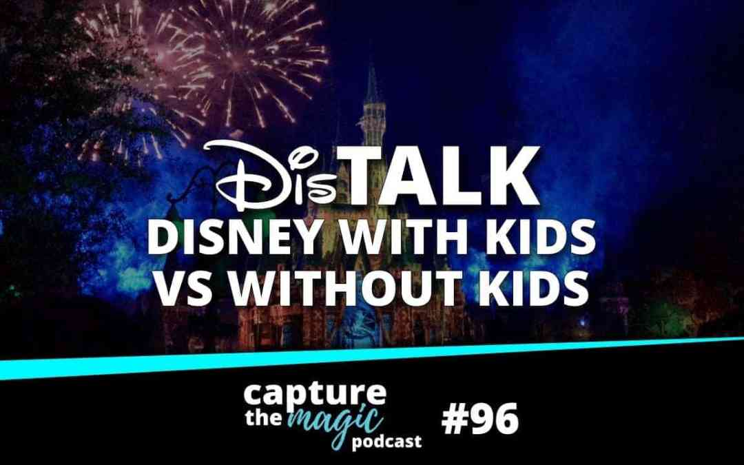 Ep 96: Trip Talk – Disney With Kids vs. Without Kids