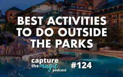 Ep 124: Best Activities to Do Outside of the Parks