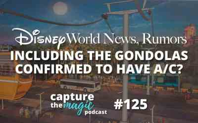 Ep 125: Disney World News + The Gondolas Confirmed To Have A/C?