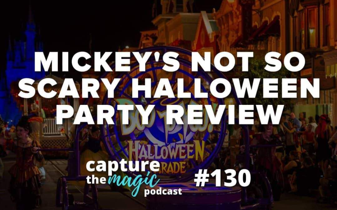 Ep 130: Our Experience at Mickey's Not So Scary Halloween Party