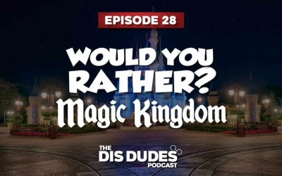 The Dis Dudes – Ep 28: Would You Rather – Magic Kingdom