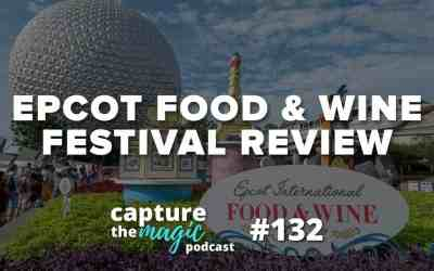 Ep 132: Our EPCOT Food & Wine Festival Review
