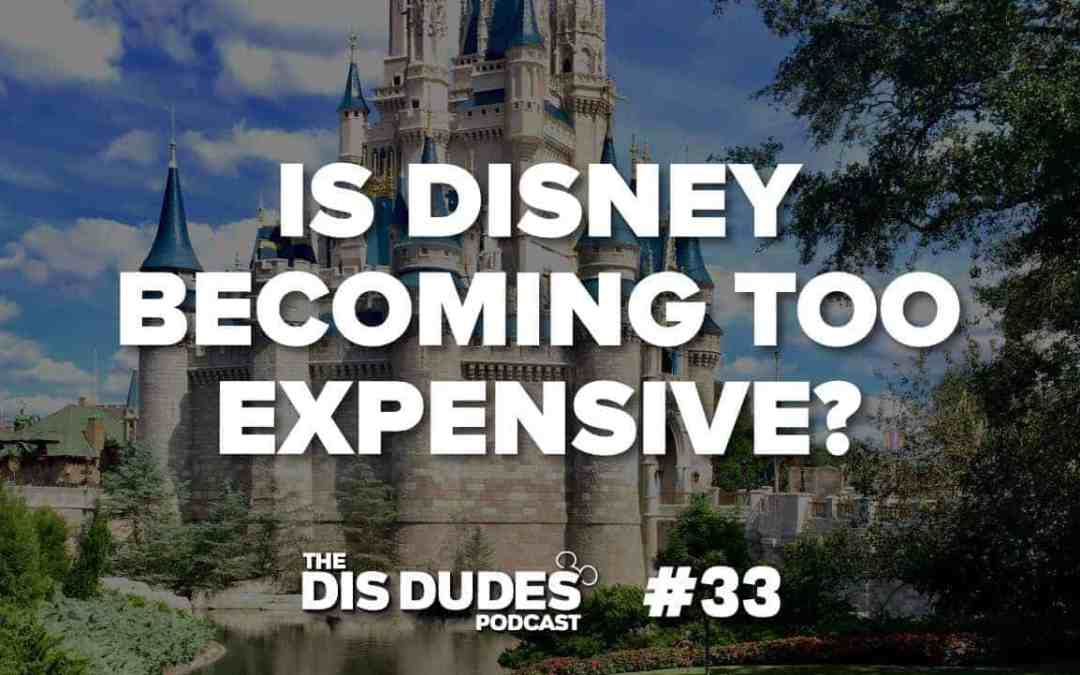 The Dis Dudes – Ep 33: Is Disney Becoming Too Expensive?