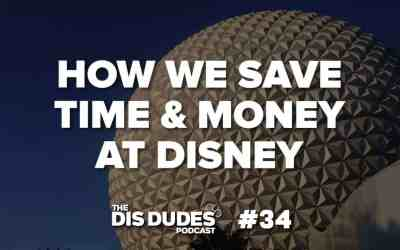 The Dis Dudes – Ep 34: How We Save Money & Time At Disney World