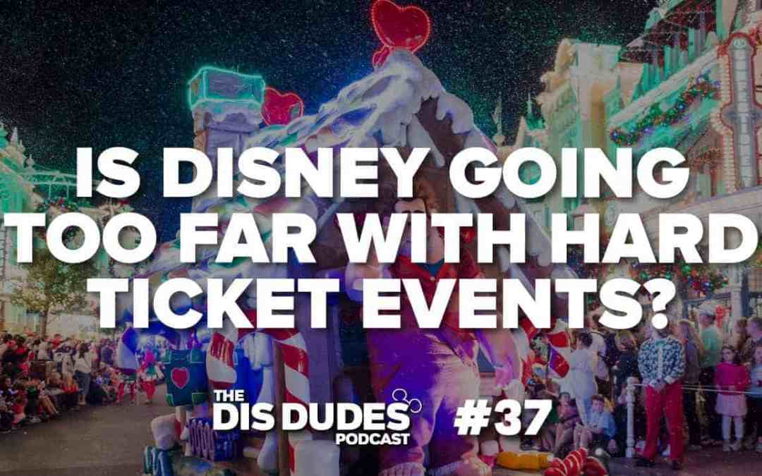 The Dis Dudes – Ep 37: Is Disney Going Too Far With Hard Ticket Events?