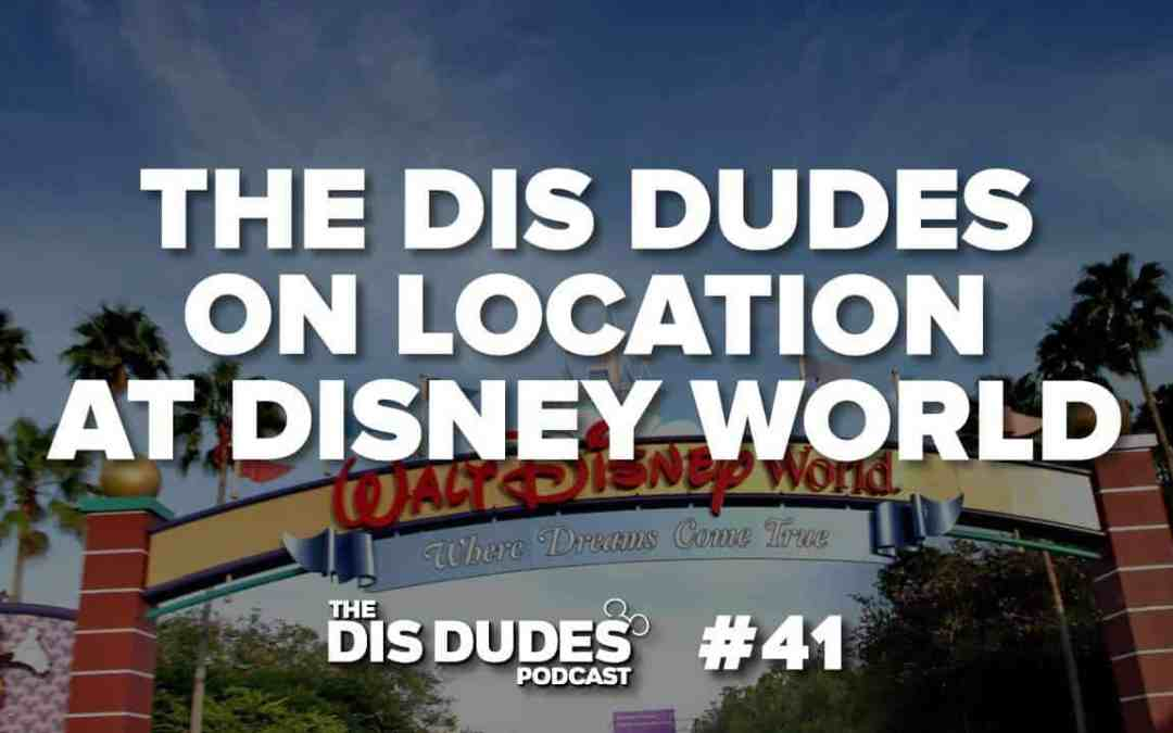 The Dis Dudes – 41: On Location At Disney World