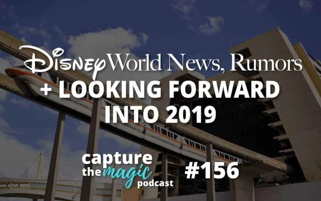 Ep 156: Disney World News + Looking Forward Into 2019