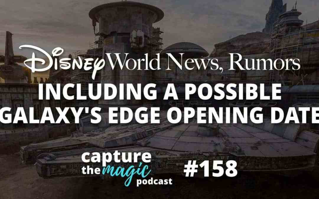 Ep 158: Ep 158: Disney World News Including Possible Galaxy's Edge Opening Date