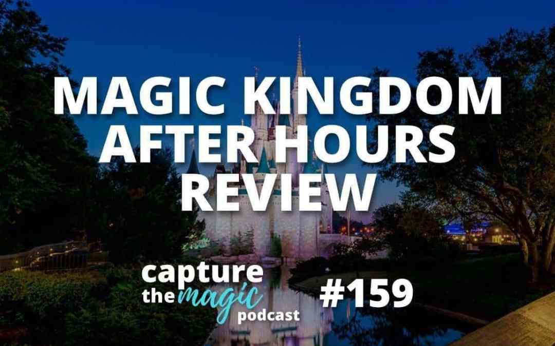 Ep 159: Our Magic Kingdom After Hours Review