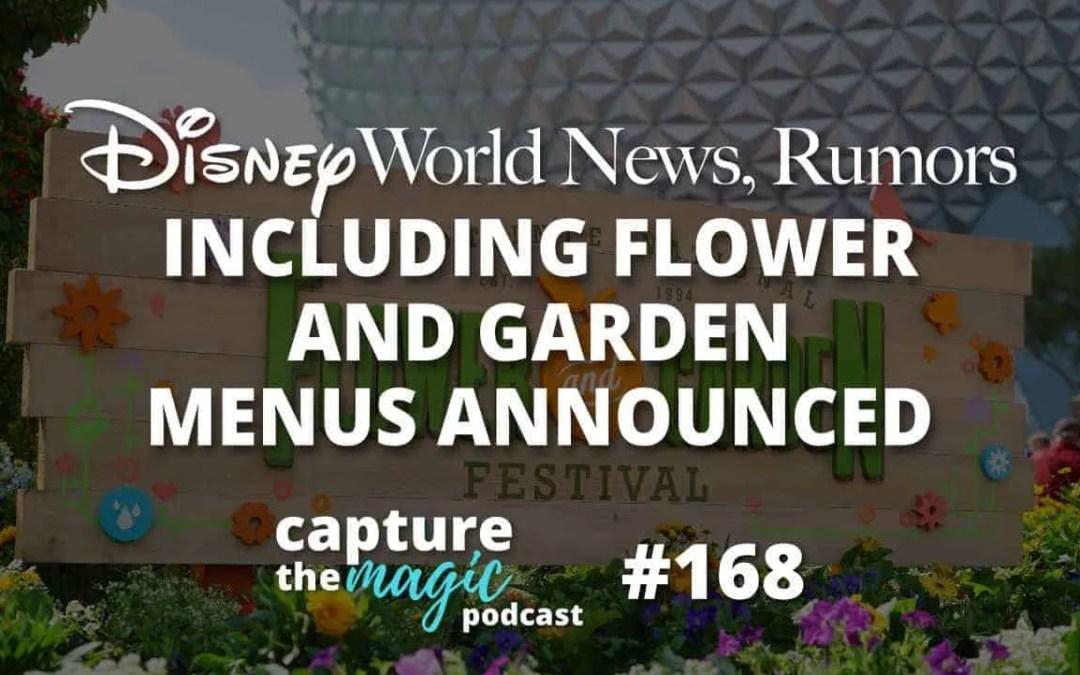 Ep 168: Disney World News + Flower and Garden Menus Announced