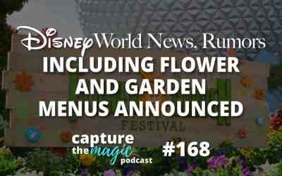 Ep 168: Disney World News + Flower and Garden Menus Announced