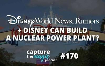 Ep 170: Disney World News + Disney Could Build a Nuclear Power Plant?