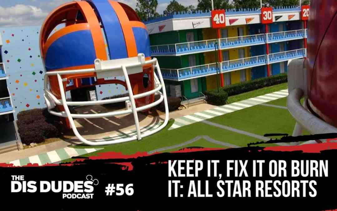 The Dis Dudes – Ep 56: Keep It, Fix It or Burn It – All Star Resorts