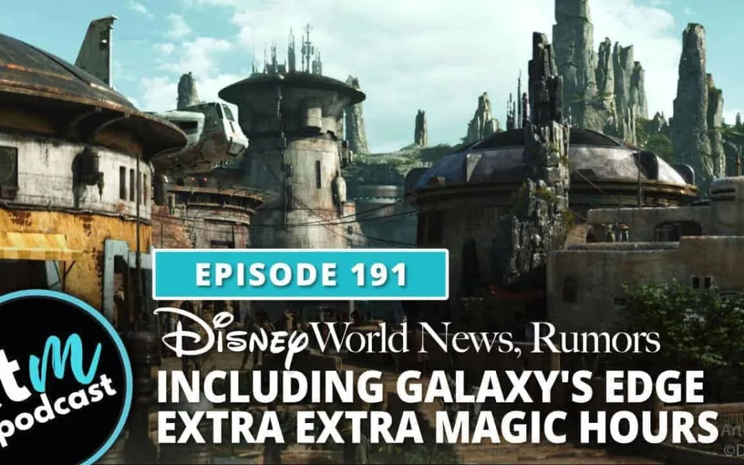 Ep 191: News & Rumors + Extra, Extra Magic Hours