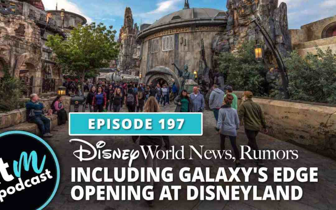 Ep 197: News & Rumors + Galaxy's Edge Opening at Disneyland
