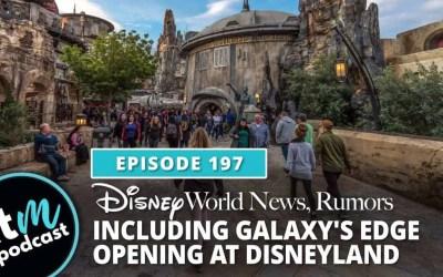 Ep 197: News & Rumors + Galaxy's Edge Opening at Disneyland