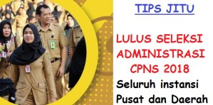 Tips Jitu Lulus Seleksi Administrasi CPNS 2018