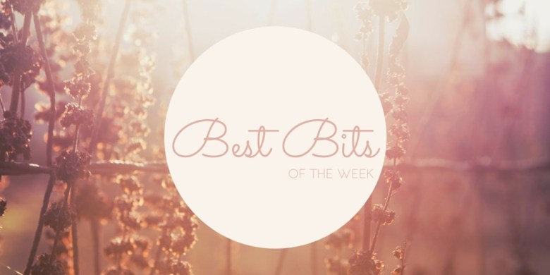 best bits of the week