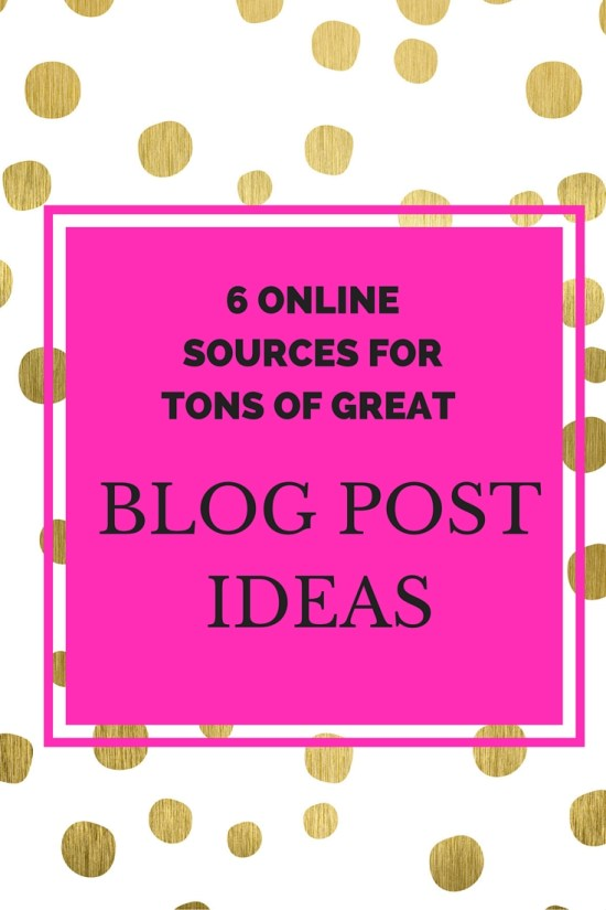 6 online blog post ideas and content generators - check out these sources for catchy, shareworthy blog post topics and get tons of ideas for new blog posts!