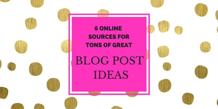 6 online blog post idea and content generators - check out these sources for catchy, shareworthy blog post topics and get tons of ideas for new blog posts!